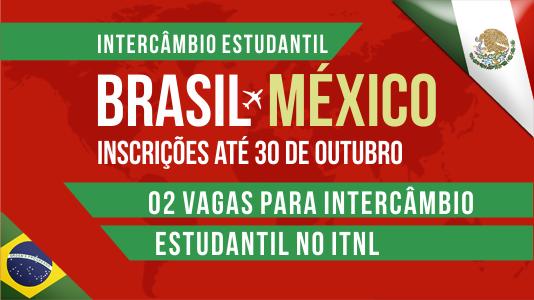 """Imagem com fundo vermelho e detalhes em verde, remetendo à bandeira do México, com imagens estilizadas das bandeiras de Brasil e México nos cantos, onde se lê o seguinte texto: """"Intercâmbio Estudantil Brasil-México. Inscrições até 30 de outubro. 02 vagas para intercâmbio estudantil no ITNL""""."""