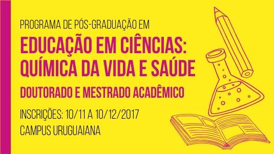 PPG em Educação em Ciências: Química da Vida e Saúde - Doutorado e mestrado acadêmico - Inscrições: 10/11 a 10/12/2017