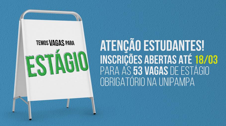 Atenção estudantes! Inscrições abertas até 18 de março para as 53 vagas de estágio obrigatório na Unipampa.