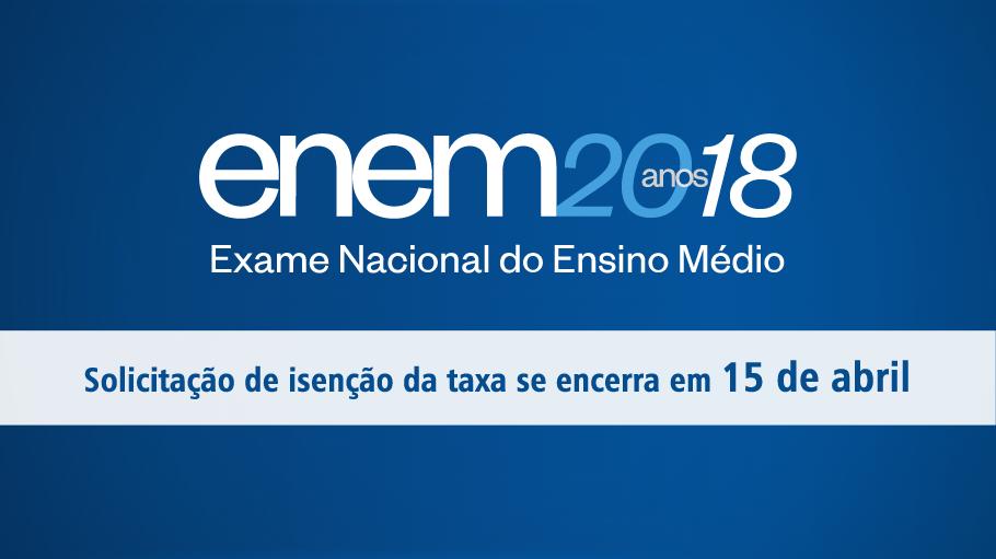 Enem 2018 - Exame Nacional do Ensino Médio  - 20 anos - Solicitações de isenção da taxa se encerra em 15 de abril