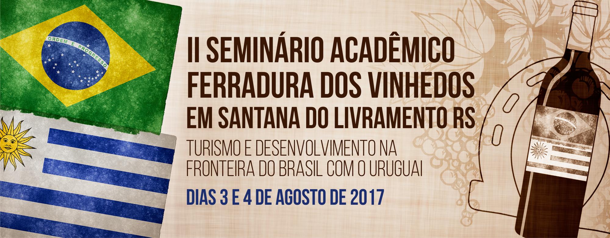 Segundo Seminário Acadêmico Ferradura dos Vinhedos em Santana do Livramento, Rio Grande do Sul. Turismo e Desenvolvimento na Fronteira do Brasil com o Uruguai. Dias 3 e 4 de agosto de 2017.