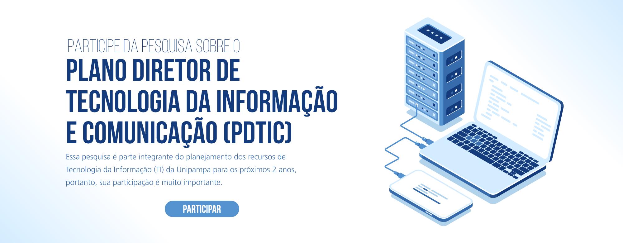 Participe da pesquisa sobre o Plano Diretor de Tecnologia da Informação e Comunicação (PDTIC). Sua participação é importante!