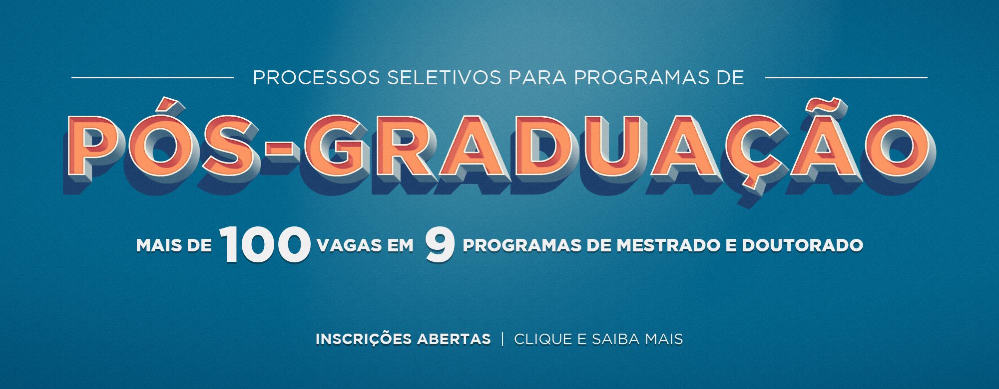 Processos Seletivos para Programas de Pós-Graduação. Mais de 100 vagas em 9 programas de mestrado e doutorado. Inscrições abertas. Clique e saiba mais.