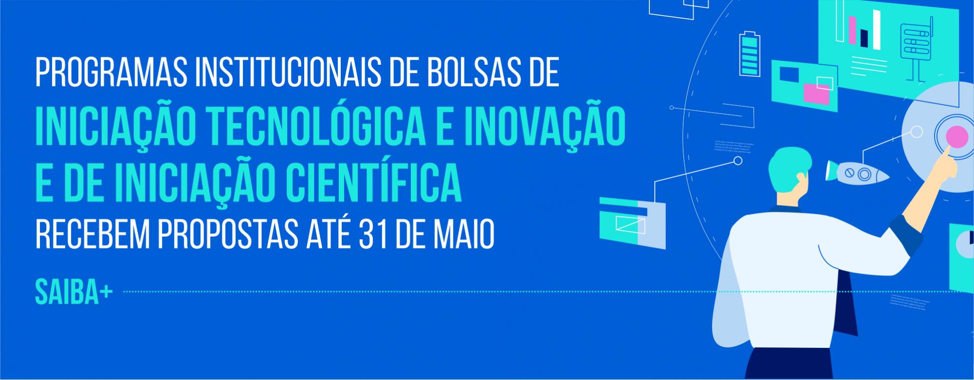 Programas Institucionais de Bolsas de Iniciação Tecnológica e Inovação e de Iniciação Científica recebem propostas até dia 31/05