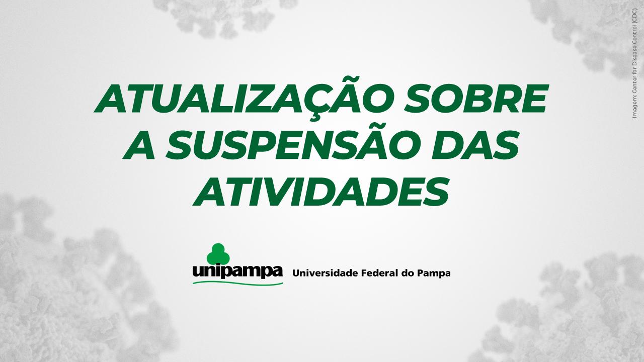 Entenda como fica a situação da Unipampa durante a suspensão das atividades