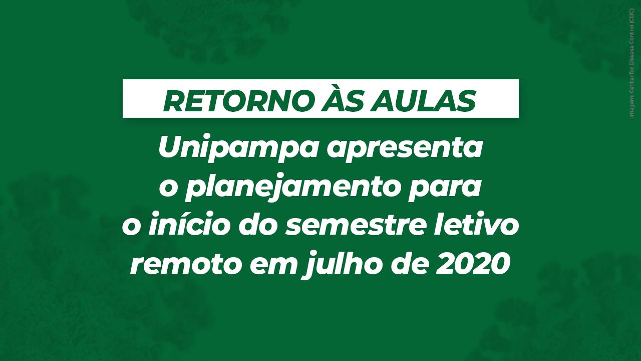 Unipampa apresenta o planejamento para o início do semestre letivo remoto em julho de 2020