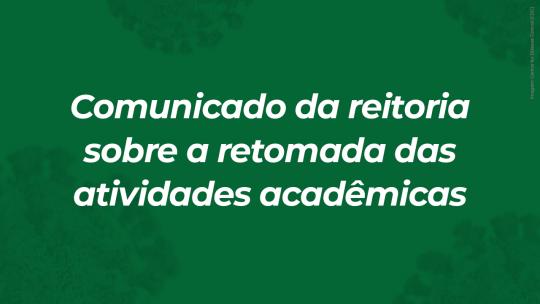 Comunicado da reitoria sobre a retomada das atividades acadêmicas