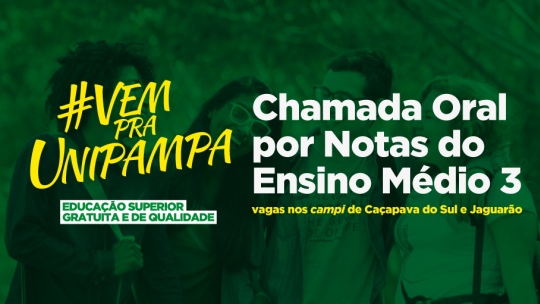 #VemPraUnipampa. Chamada Oral por Notas do Ensino Médio 3. Vagas nos campi de Caçapava do Sul e Jaguarão