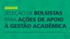 Oportunidade! Seleção de Bolsistas para Ações de Apoio à Gestão Acadêmica.
