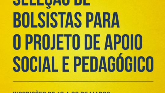 seleção de bolsistas para o Projeto de Apoio Social e Pedagógico